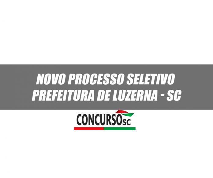 Novo Processo Seletivo aberto Prefeitura de Luzerna - SC