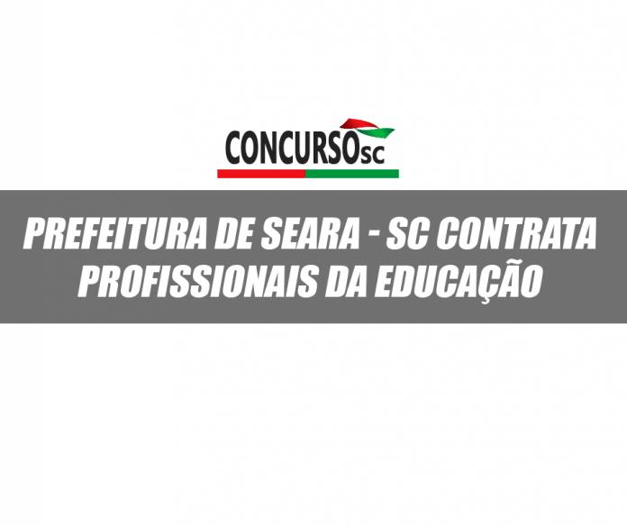 Prefeitura de Seara - SC contrata profissionais da educação